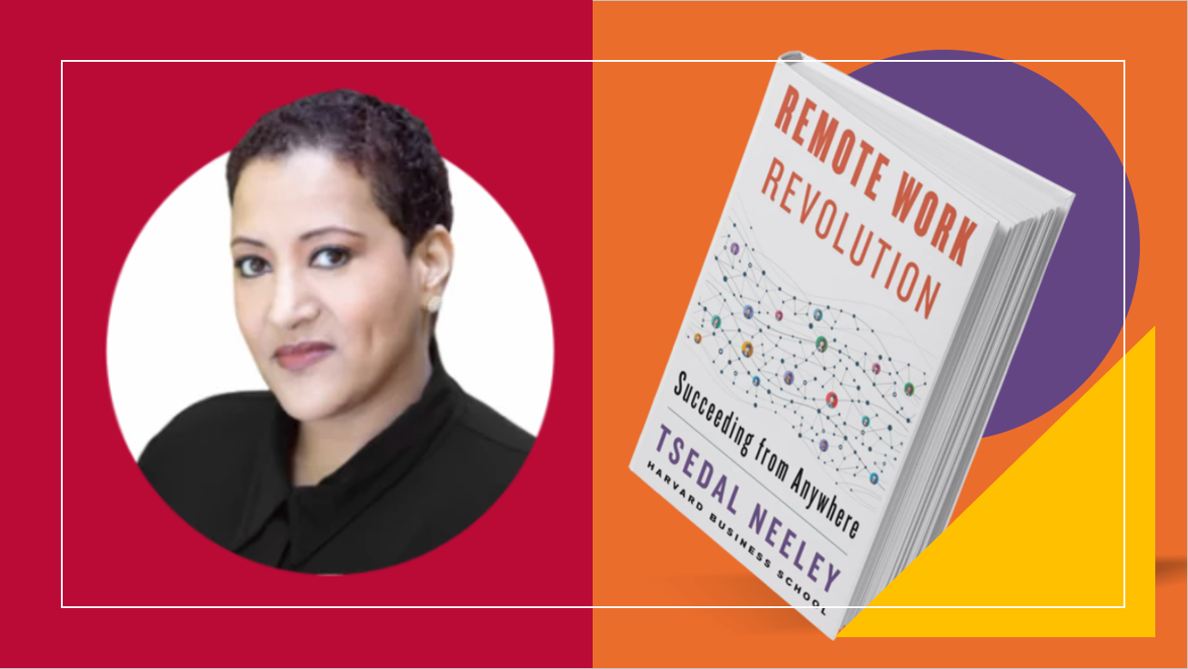"""What We Are Reading: Tsedal Neeley's New Book On """"Remote Work Revolution"""""""